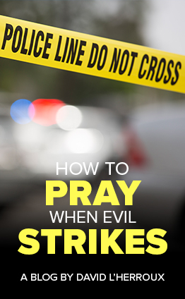 How to pray when evil strikes