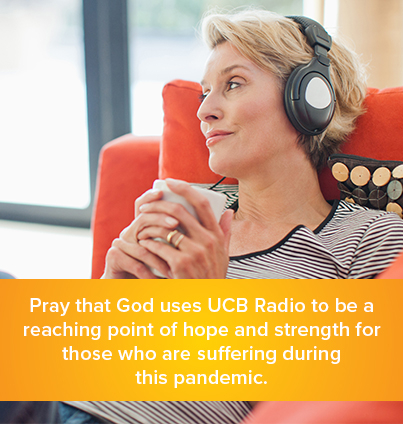Pray that God uses UCB Radio to be a reaching point of hope and strength for those who are suffering during this pandemic.