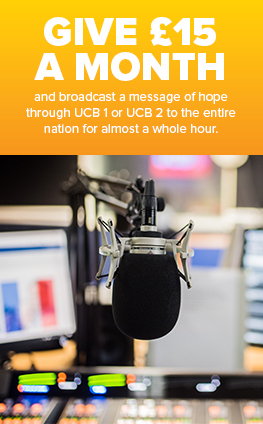 Give £15 per month and broadcast a message of hope through UCB 1 or UCB 2