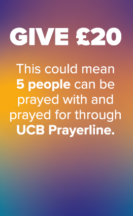 Give £20. This could mean 5 people can be prayed with and prayed for through UCB Prayerline.