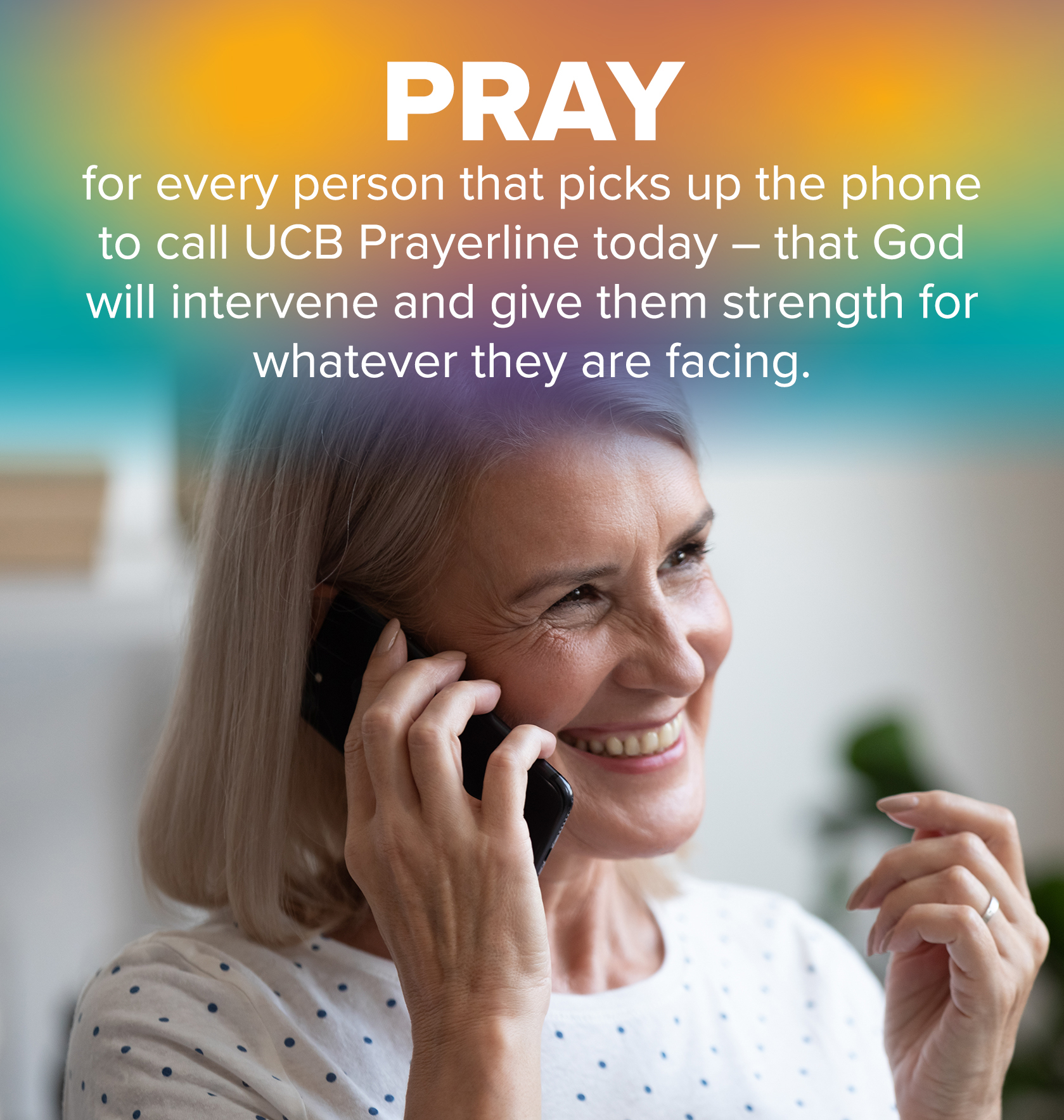 Pray for every person that picks up the phone to call UCB Prayerline today – that God will intervene and give them strength against whatever they are facing.