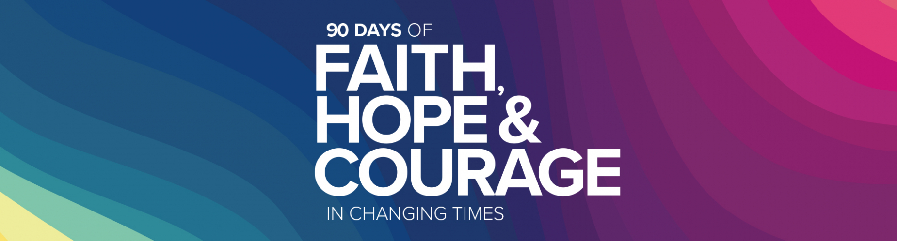 90 Days of Faith, Hope and Courage in Changing Times