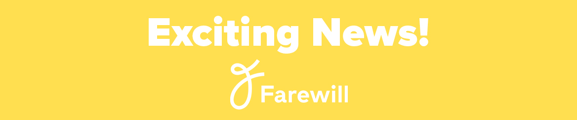 Exciting News! Farewills