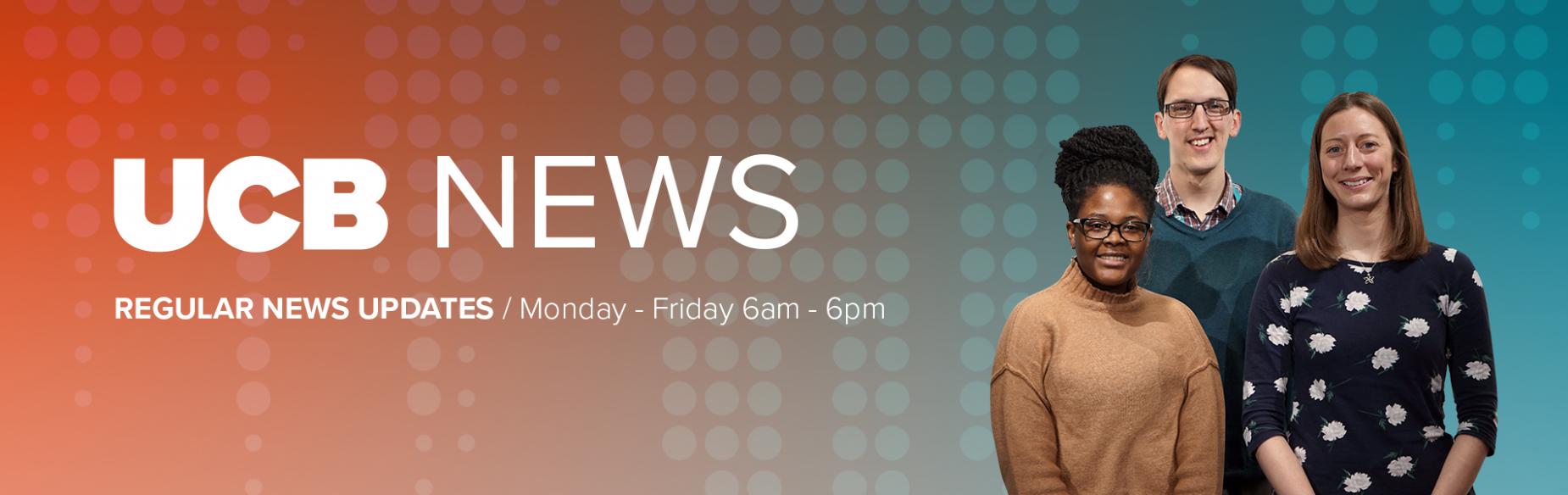 UCB News Regular news updates / Monday - Friday 6am - 6pm
