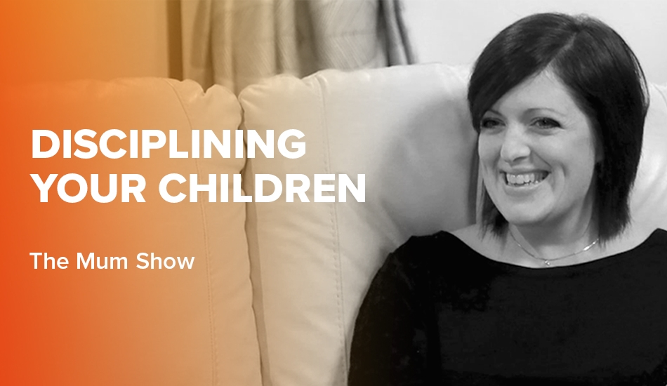 Disciplining your Children - The Mum Show