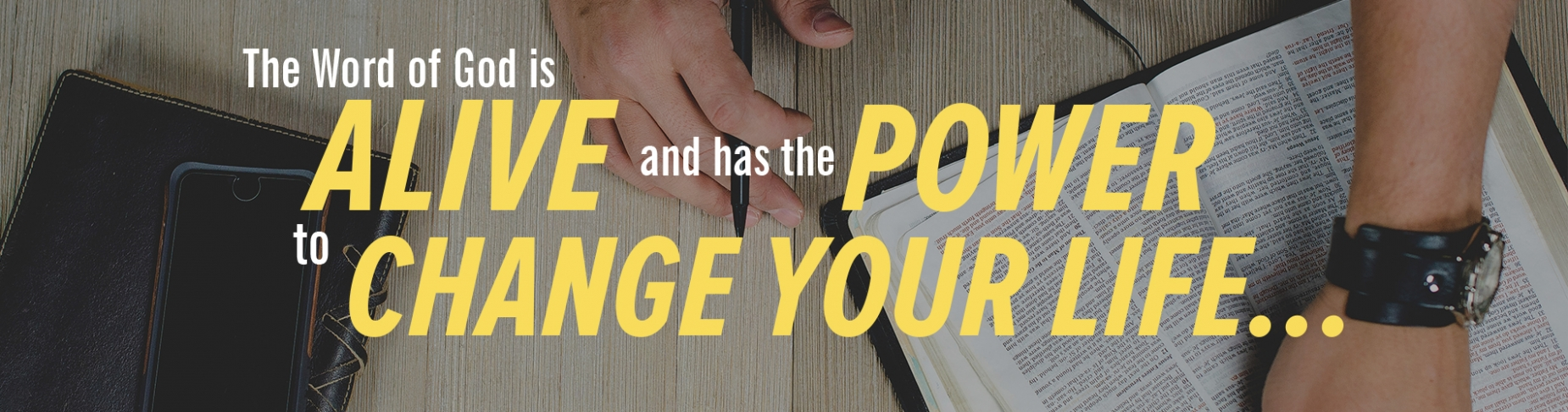 The Word of God is alive and has the power to change your life