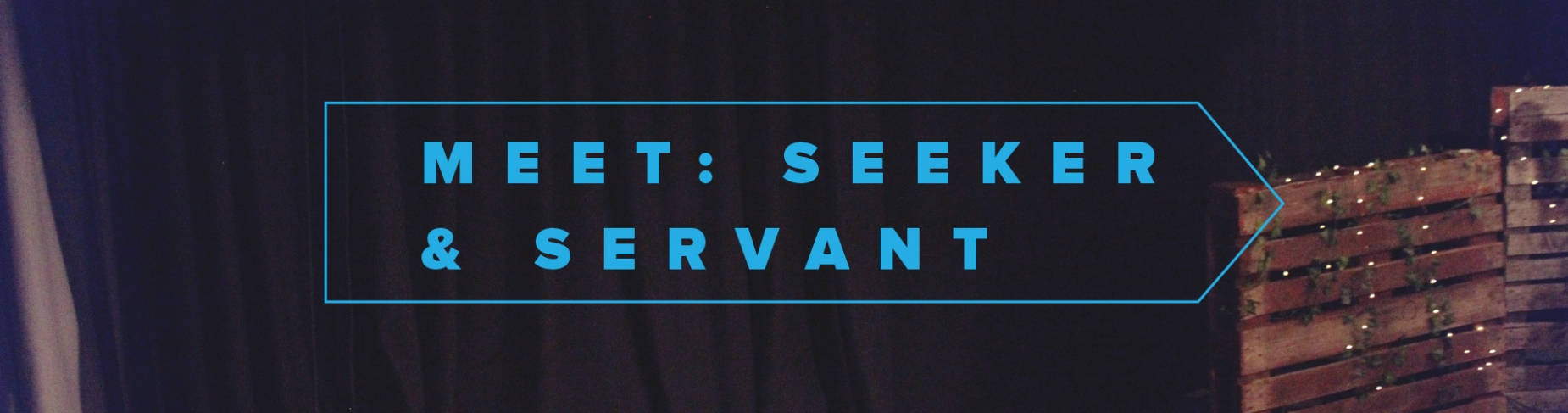 Meet: Seeker & Servant