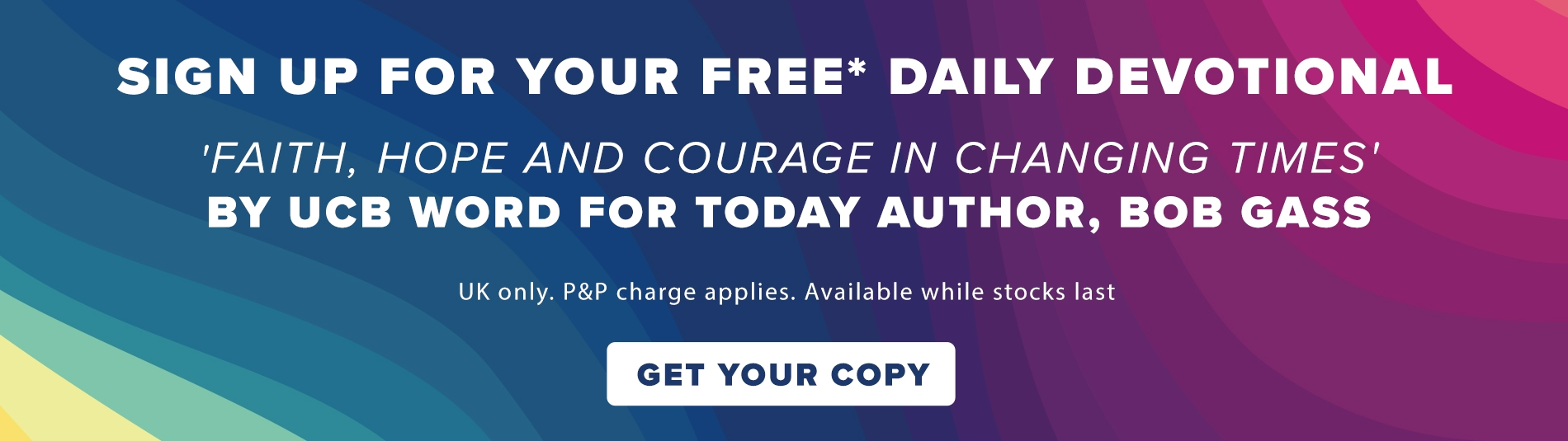 Sign up for your free daily devotional - 90 days of Faith, Hope and Courage in changing times.