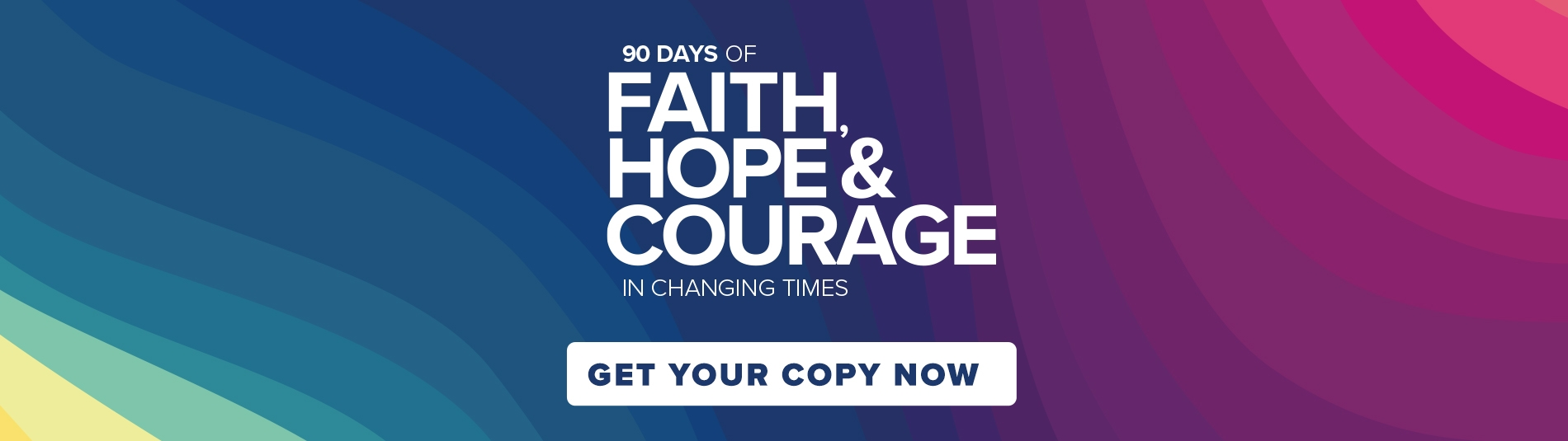90 days of Faith, Hope and Courage. Get your copy now