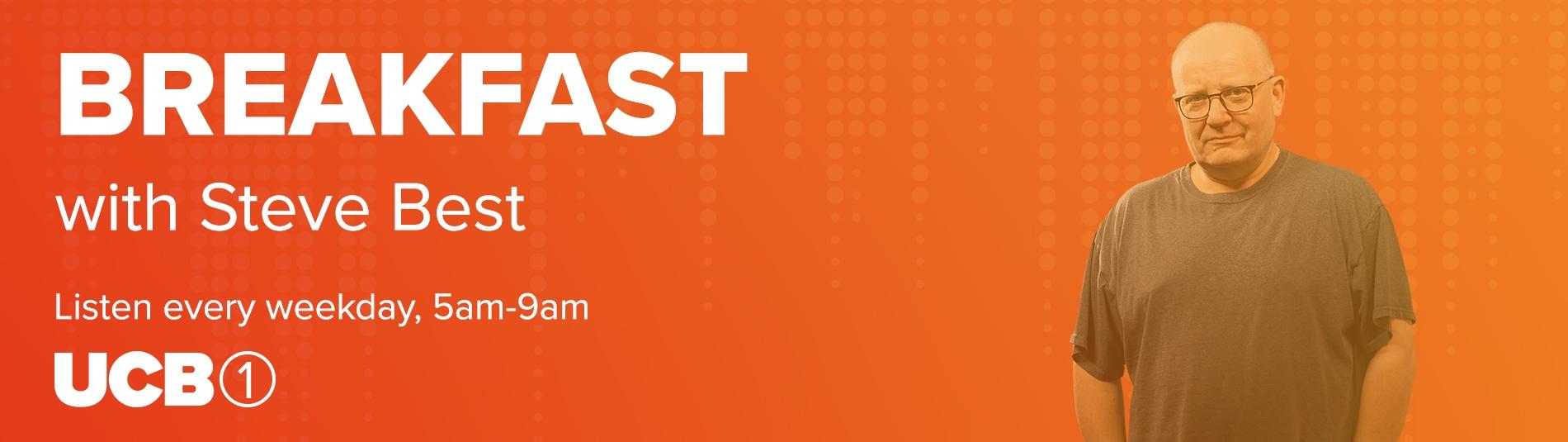 Breakfast with Steve Best - Listen 5am-9am UCB1