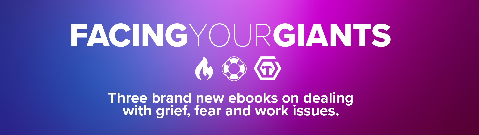 Facing your giants'.  Three brand new ebooks on dealing with grief, fear and work issues.