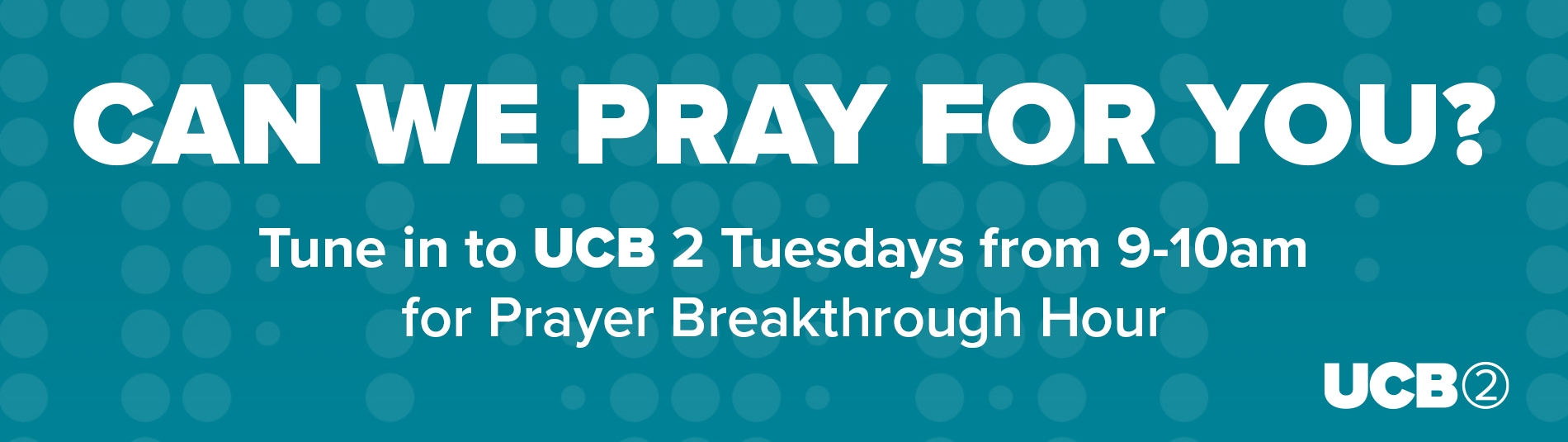Can we pray for you? Tune in to UCB 2 Tuesdays from 9-10am for Prayer Breakthrough Hour.