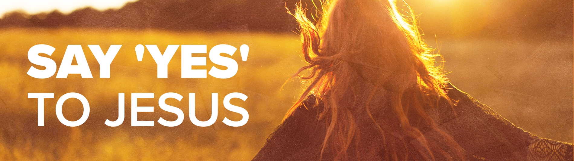 Say Yes to Jesus - Find out more