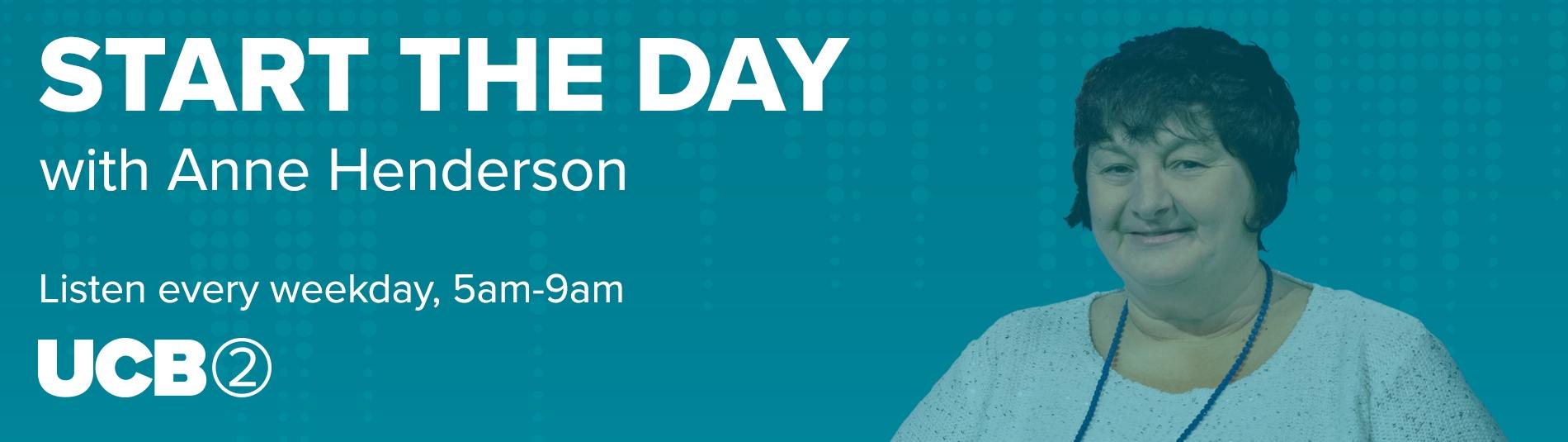 Start the Day with Anne Henderson, weekdays 5am-9am